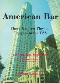 American Bar - Three One-Act Plays on Lawyers in the USA - Darren Baker